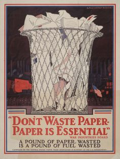 Paper has long been a target of ecology: this conservation poster is from WWI! Note, however, that the injunction to SAVE is different from the injunction to RECYLE.
