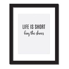 Inspirational quote print life is short, buy the shoes' - Hang this beautiful 'life is short, buy the shoes' inspirational print on your walls Materials: Ar. Quote Posters, Quote Prints, Funny Inspirational Quotes, Motivational Quotes, Life Is Short, Meaningful Words, Good Thoughts, Life Lessons, Positive Quotes