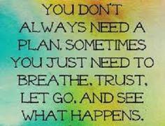 Breathe, trust and believe.