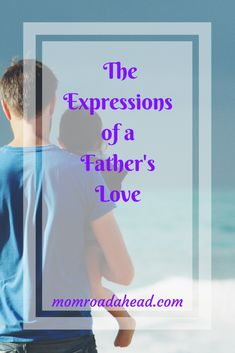 The 3 Expressions of a Father's Love– A daughter's tribute