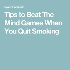 Tips to Beat The Mind Games When You Quit Smoking