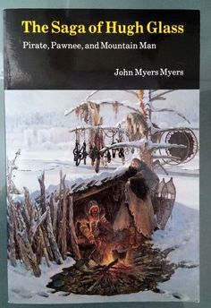 """'The Saga of Hugh Glass - Pirate, Pawnee, and Mountain Man' -- John Myers Myers, 1976, True Story. """"Hugh Glass was captured by the buccaneer Jean Lafitte and turned pirate himself until his first chance to escape. Soon he fell prisoner to the Pawnees and lived for four years as one of them before he managed to make his way to St. Louis. Next he joined a group of trappers to open up the fur-rich, Indian-held territory of the Upper Missouri River."""