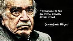 A los demonios no hay que creerles ni cuando dicen la verdad. – Gabriel García Márquez