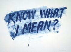 Know What I Mean?, 2013, by Mel Bochner