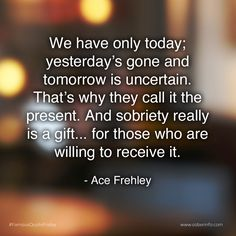 A nice quote about taking today as it comes, as a gift. Famous Quotes, Best Quotes, Sober Quotes, Well Said Quotes, Sober Life, Its Friday Quotes, All News, Sobriety, Live For Yourself