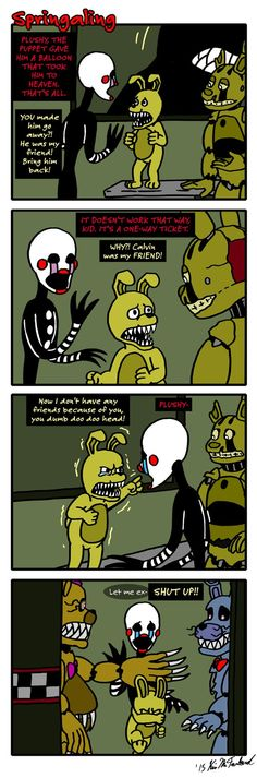 Previous:   Next: Springtrap shut-up counter: reset to zero. Hmm, should I follow Plushtrap or let The Puppet try to talk his way out of this with the rest of the Nightmares next?