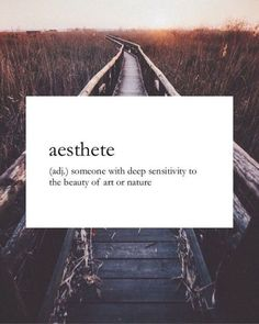 nice Asthete (adj.) Someone with deep sensitivity to the beauty of art or nature....