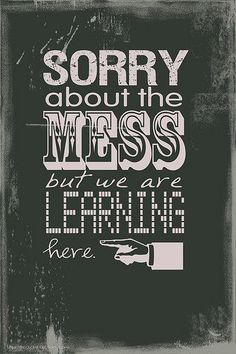 """I thought this said """"Sorry about the mess, but we are LIVING here."""""""
