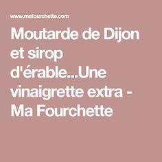 Moutarde de Dijon et sirop d'érable...Une vinaigrette extra - Ma Fourchette