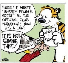 """Calvin and Hobbes - I wrote """"Hobbes equals Great"""" (Hobs = Grat) in the official club notebook! Now it's a law!"""
