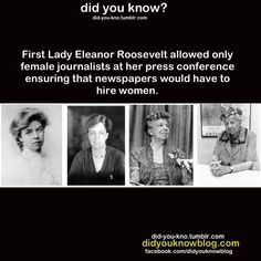 I don't know if this description is true but I'd like to think it is. First Lady Eleanor Roosevelt allowed only female journalists at her press conference, ensuring that newspapers would have to hire women. I Look To You, The More You Know, Did You Know, Angst Quotes, Wtf Fun Facts, Random Facts, Random Stuff, Humanity Restored, Riot Grrrl