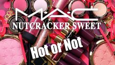 MAC NUTCRACKER SWEET COLLECTION | Hot or Not