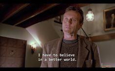 """""""I have to believe in a better world."""" 