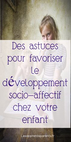 Des astuces pour favoriser le développement socio-affectif chez votre enfant