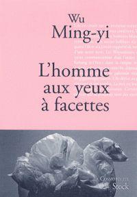 L'homme aux yeux à facettes /  Wu, Ming-yi ; traduit du chinois (Taiwan) par Gwennaël Gaffric      http://bu.univ-angers.fr/rechercher/description?notice=000805842