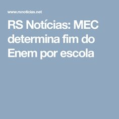 RS Notícias: MEC determina fim do Enem por escola