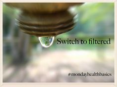 MONDAY BASICS: Switch to Filtered — good food + you #mondayhealthbasics #water #filter #thyroid #cancer #clean