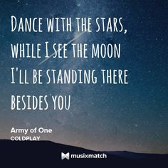 Coldplay - Army of One  I'll be standing there beside you...