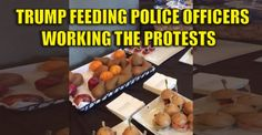 """BREAKING VIDEO : Trump is Providing Police Officers at """"Trump Protests"""" With Dinner 11/13/16"""