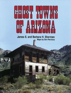 Ghost Towns of Arizona by James E. Sherman.   Arizona's ghost towns exemplify man's courage, tenacity, and perhaps even foolishness in his search for wealth.