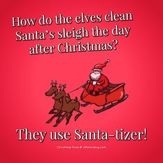 How do the elves clean Santa's sleigh on the day after Christmas? They use Santa-tizer! Cute Jokes, Funny Jokes For Kids, Corny Jokes, Dad Jokes, Funny Christmas Poems, Christmas Puns, Funny Christmas Pictures, After Christmas, Christmas Crafts