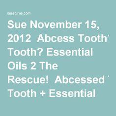 Sue November 15, 2012 Abcess Tooth? Essential Oils 2 The Rescue! Abcessed Tooth + Essential Oils = Xray of no Infection