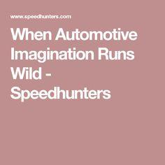 When Automotive Imagination Runs Wild - Speedhunters