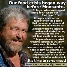 It's so easy to just sit back and blame Monsanto, but we're the ones buying our…