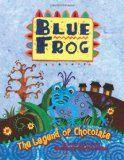 Blue Frog: The Legend of Chocolate, by Dianne de Las Casas