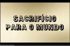 SACRIFÍCIO PARA O MUNDO E SACRIFÍCIO PARA DEUS! Assista e veja a diferença!!!