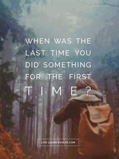 """Inspirational words: When Was The Last Time You…? inspirational words of motivation """"When Was The Last Time You Did Something For The First Time. Amazing Quotes, Great Quotes, Quotes To Live By, Fabulous Quotes, Quotable Quotes, Motivational Quotes, Inspirational Quotes, Quotes Quotes, Positive Quotes"""