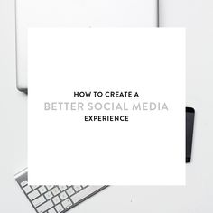 how to create a better social media experience (for you + your followers)