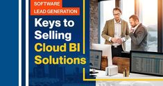 Navigate the intricacies of cloud BI selling and start fine-tuning your software lead generation approach using pointers in this post.
