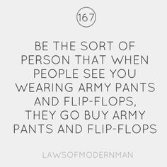 #Laws of Modern Man #167 Even tho, thu shall never be caught dead in army pants and flip flops