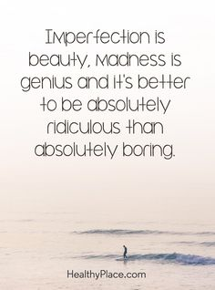 Quote on bipolar - Imperfection is beauty. Madness is genius and it's better to be absolutely ridiculous than absolutely boring. Quotes Thoughts, Life Quotes Love, Funny Quotes About Life, Woman Quotes, True Quotes, Quotes To Live By, Sarcastic Quotes, Infj, Atticus Finch
