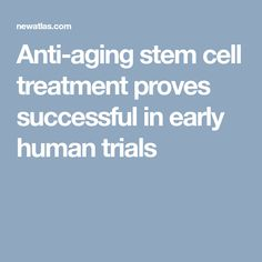 Anti-aging stem cell treatment proves successful in early human trials