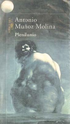 """""""Plenilunio"""" Antonio Muñoz Molina. 485 páginas, 15 ejemplares. En una ciudad de provincias alguien con un rostro soluble en los demás rostros esconde el enigma de un espantoso crimen. Es preciso encontrar su mirada entre la multitud, descifrarla, para conjurar el horror. En torno a la búsqueda, varios personajes, cada uno con un secreto royéndole el corazón, sueñan durante un instante con dar un nuevo sentido a sus vidas aparentemente cumplidas. En la hora mágica del plenilunio."""