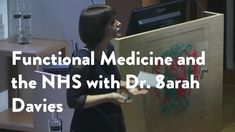 Functional Medicine and the NHS with Dr Sarah Davies MBChB MRCGP DFSRH A...