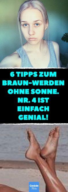 6 Tipps, zum Braun-Werden ohne Sonne. Nr. 4 ist einfach genial! #Sonnen #Braun werden #Bräune #Teint #Tipps # Tricks #Sommerbräune