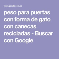 peso para puertas con forma de gato con canecas recicladas - Buscar con Google Google, Mugs, Weights, Shapes, Gatos, Home