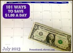 101 Ways to Save $1.00 a Day..watch the savings add up! Going to make a list of these to start implementing right away.