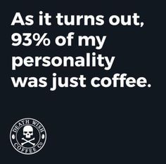 Coffee makes the person