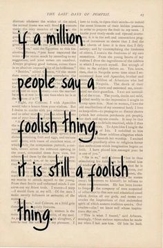 If a million people say a foolish thing, it is still a foolish thing.