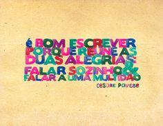 """""""É bom escrever porque reúne as duas alegrias: falar sozinho e falar a uma multidão"""".  Cesare Pavese"""