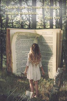 """Aquellos que no creen en la magia nunca la encontrarán."" -Roald Dahl"