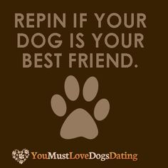 REPIN IF YOUR DOG IS YOUR BEST FRIEND. DOG QUOTE #dogquote