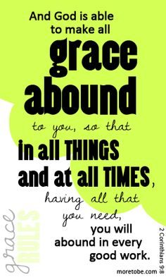 2 Corinthians 9:8 ~ God's grace abounds to you in all things ~ all you need to abound in every good work