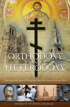 Orthodoxy and Heterodoxy: Exploring Belief Systems through the Lens of the Ancient Christian Faith (English Edition) von [Damick, Fr Andrew Stephen]