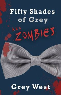 Fifty Shades of Grey and Zombies by Grey West. $1.16. Publisher: The American Fossil Company (May 21, 2012). Author: Grey West