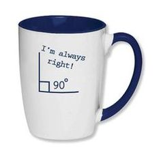 I'm Always Right Math Mug $ 12.00 For if I decide to become a middle school math teacher lol